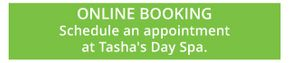 Online Booking - Schedule an appointment at Tasha's Day Spa.